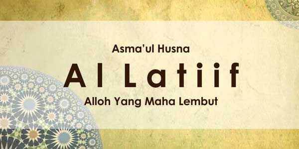 Al Latiif, Allah Yang Maha Lembut