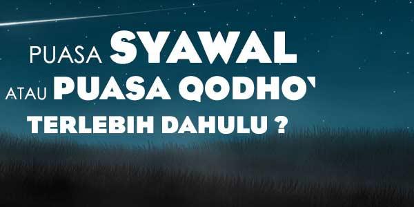 Mana yang Didahulukan, Qada Ramadan atau Syawal?