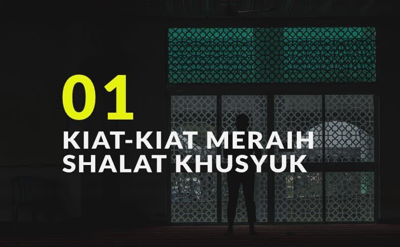 Kiat-Kiat Meraih Shalat Khusyuk (Bag. 1)