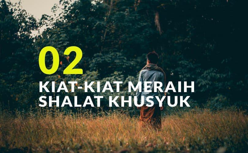 Kiat-Kiat Meraih Shalat Khusyuk (Bag. 2)