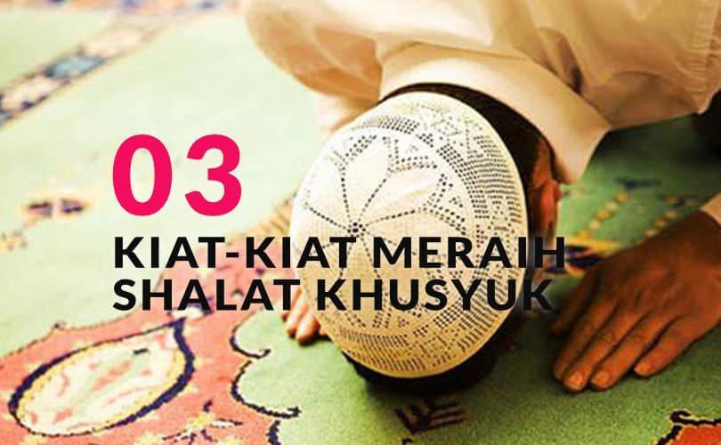 Kiat-Kiat Meraih Shalat Khusyuk (Bag. 3)