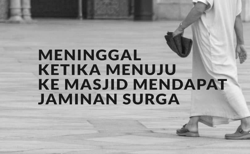 Meninggal Ketika Menuju Ke Masjid Mendapat Jaminan Surga