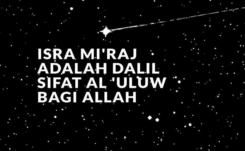 Isra Mi'raj Adalah Dalil Sifat Al 'Uluw Bagi Allah