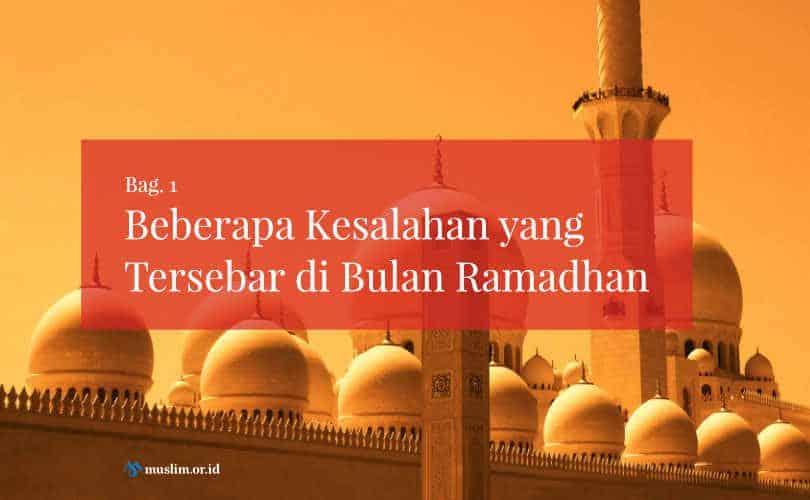 Beberapa Kesalahan yang Tersebar di Bulan Ramadhan (Bag. 1)