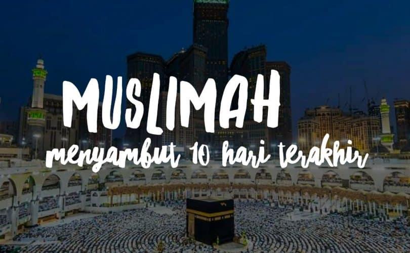 Muslimah Menyambut 10 Hari Terakhir Ramadhan