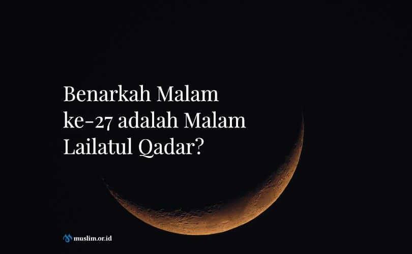 Benarkah Malam ke-27 adalah Malam Lailatul Qadar?