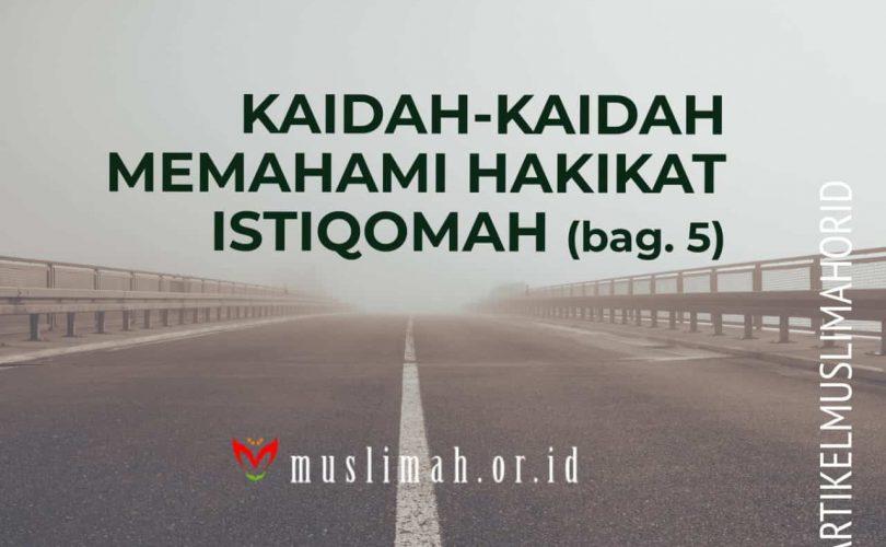 Kaidah-Kaidah Penting Memahami Hakikat Istiqomah (bag. 5)