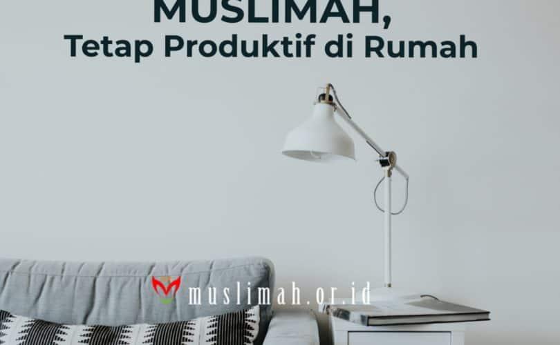 Muslimah, Tetap Produktif di Rumah