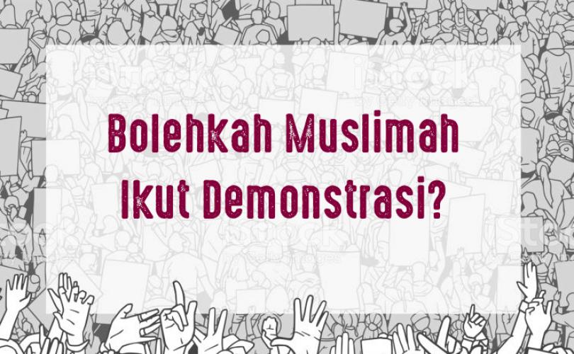 Apa Hukum Demonstrasi Dan Bolehkah Wanita Ikut Di Dalamnya?