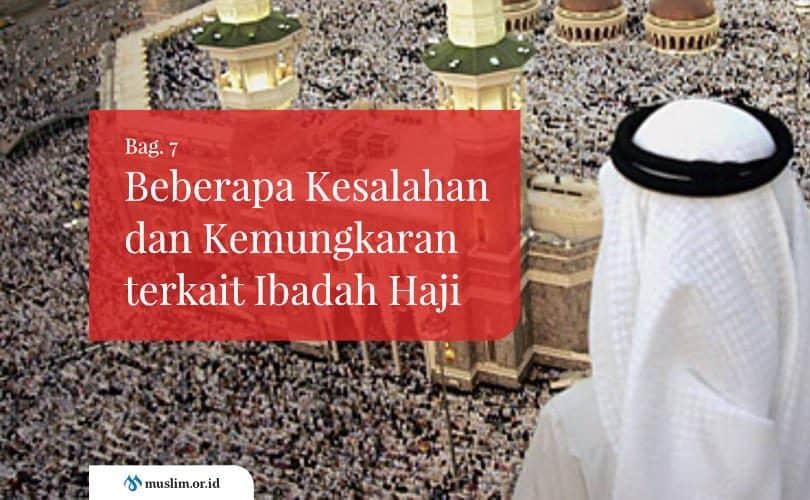 Beberapa Kesalahan dan Kemungkaran terkait Ibadah Haji (Bag. 7)