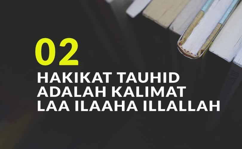 Hakikat Tauhid adalah Kalimat Laa ilaaha illallah (Bag. 2)
