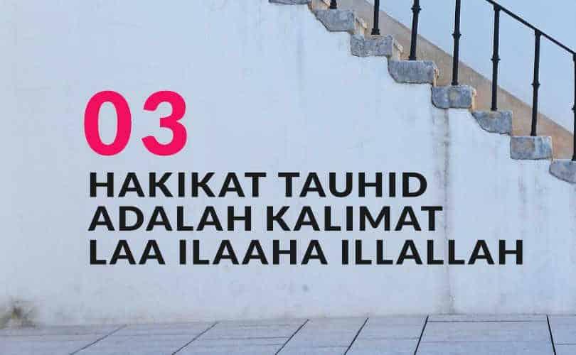Hakikat Tauhid adalah Kalimat Laa ilaaha illallah (Bag. 3)