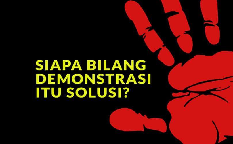 Siapa Bilang Demonstrasi Itu Solusi?