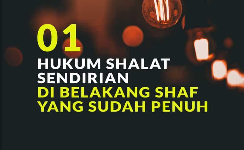 Hukum Shalat Sendirian di Belakang Shaf yang Sudah Penuh (Bag. 1)