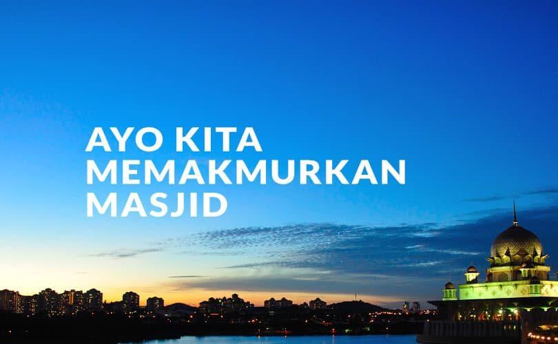 Ayo Kita Makmurkan Masjid!