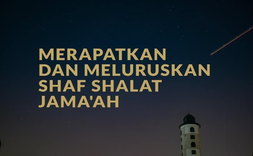Merapatkan dan Meluruskan Shaf Shalat Jama'ah