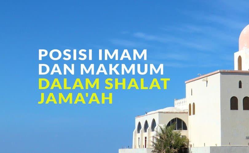 Posisi Imam dan Makmum dalam Shalat Jama'ah