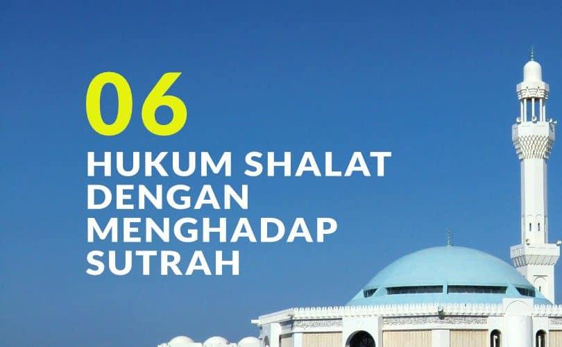 Hukum Shalat dengan Menghadap Sutrah (Bag. 6)