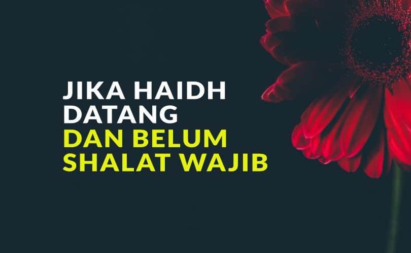 Jika Haidh Datang dan Belum Shalat Wajib