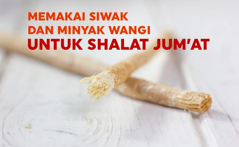 Memakai Siwak dan Minyak Wangi untuk Shalat Jum'at