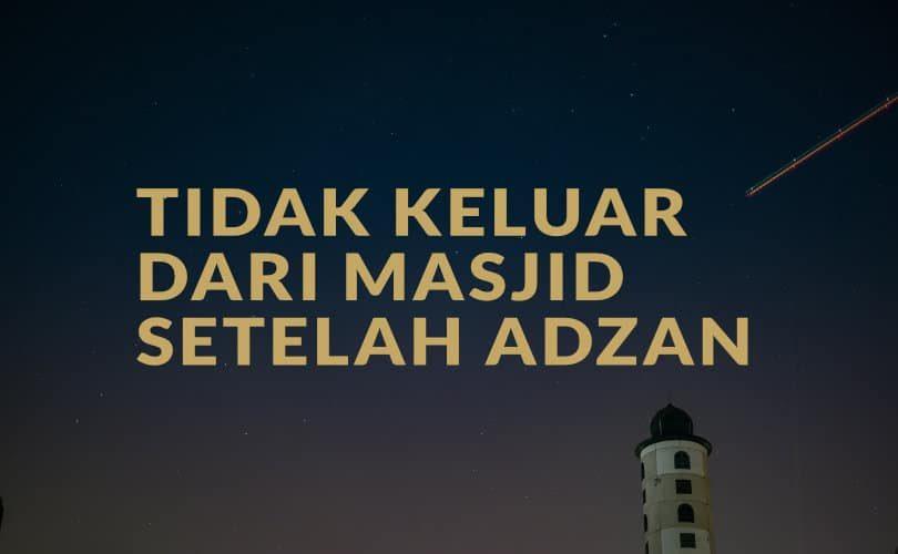 Larangan Keluar dari Masjid setelah Adzan Dikumandangkan