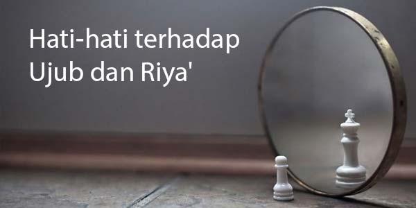 Hati-hati terhadap Ujub dan Riya'