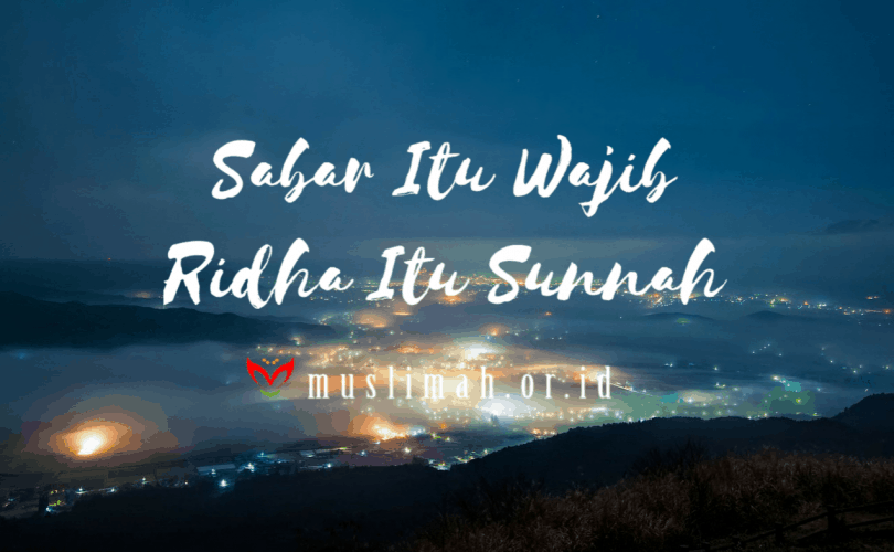 Sabar Itu Wajib, Ridha Itu Sunnah