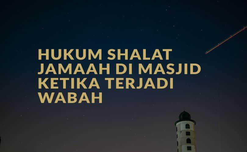 Hukum Menghadiri Shalat Jamaah dan Shalat Jum'at di Masjid ketika Terjadi Wabah