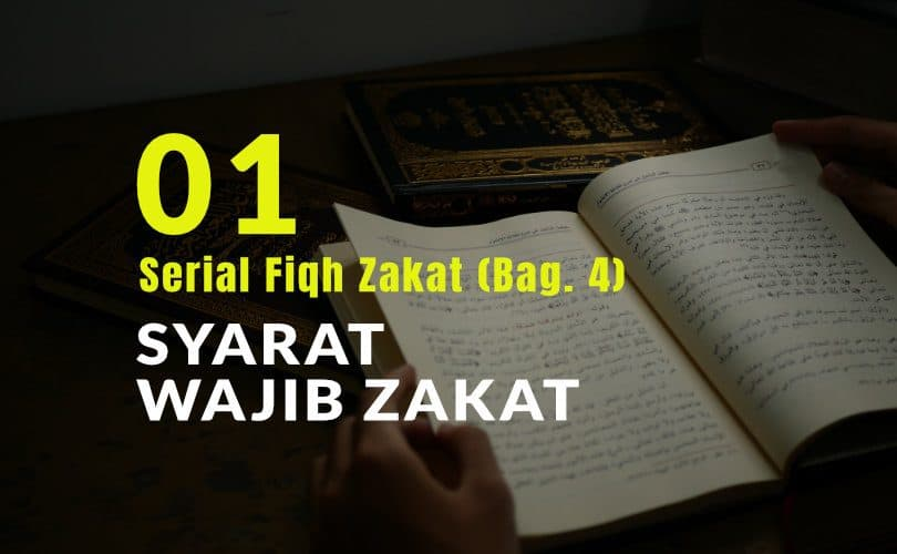 Serial Fiqh Zakat (Bag. 4): Syarat Wajib Zakat (1)