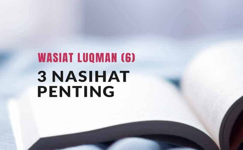 Wasiat Luqman (Bag. 6) : Tiga Nasihat Penting