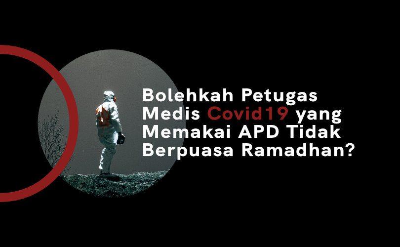 Bolehkah Petugas Medis Covid19 yang Memakai APD Tidak Berpuasa Ramadhan?