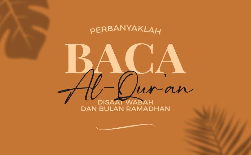 Perbanyak Baca Al-Quran di Saat Wabah dan Bulan Ramadhan