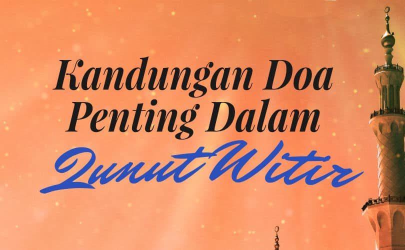 Kandungan Doa Penting Dalam Qunut Witir