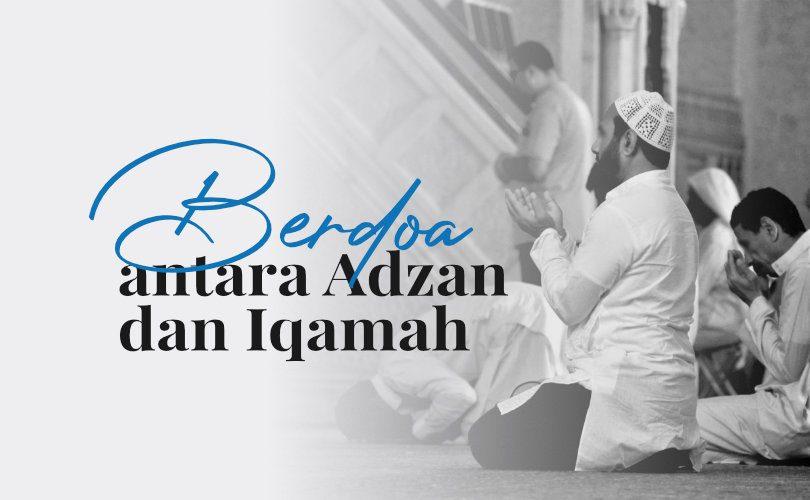 Berdoa antara Adzan dan Iqamah