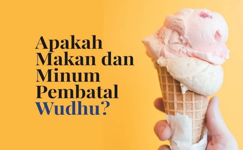 Makan dan Minum Bukanlah Pembatal Wudhu
