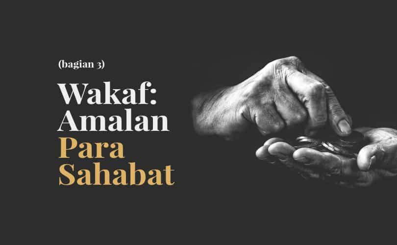 Wakaf, Amalan Para Sahabat radhiyallahu'anhum (Bag. 3)