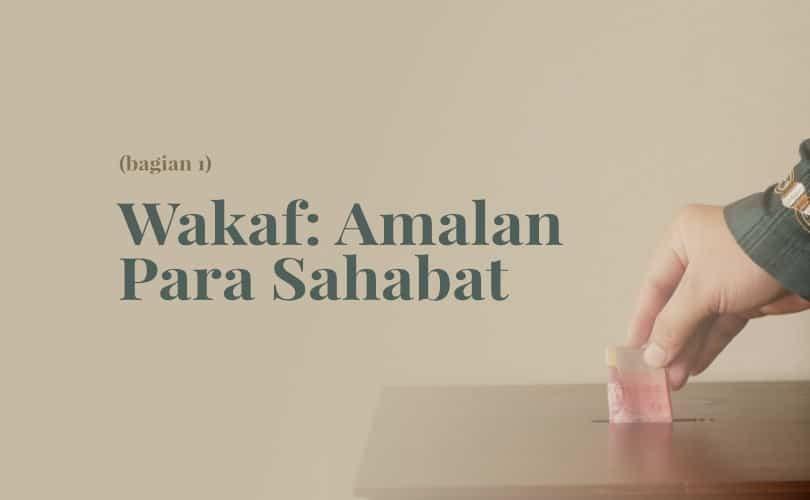 Wakaf: Amalan Para Sahabat radhiyallahu'anhum (Bag. 1)