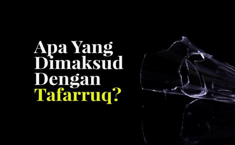 Apa yang Dimaksud dengan Tafarruq (Berpecah Belah)?