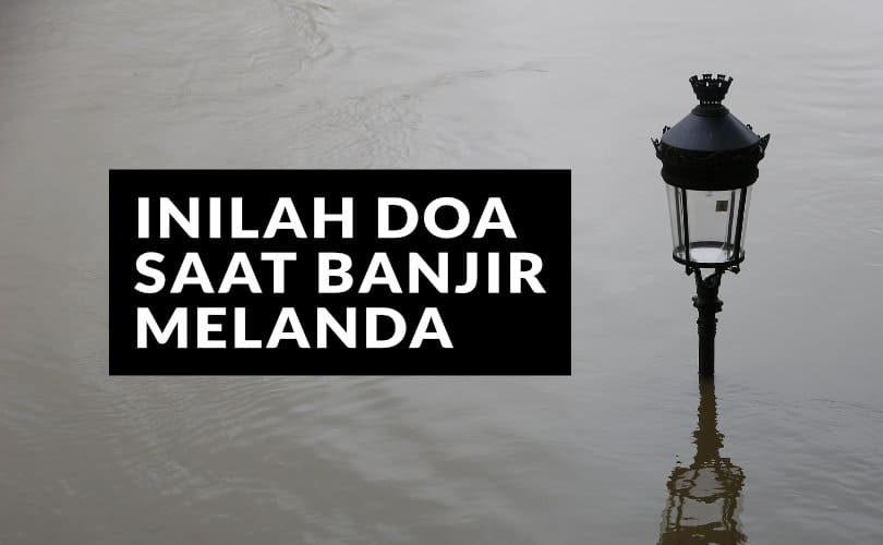 Doa Saat Banjir Melanda dan Hujan Tak Kunjung Reda