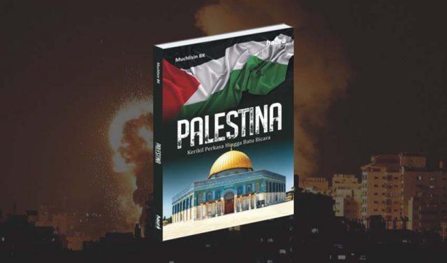 Palestina: Kerikil Perkasa Hingga Batu Bicara
