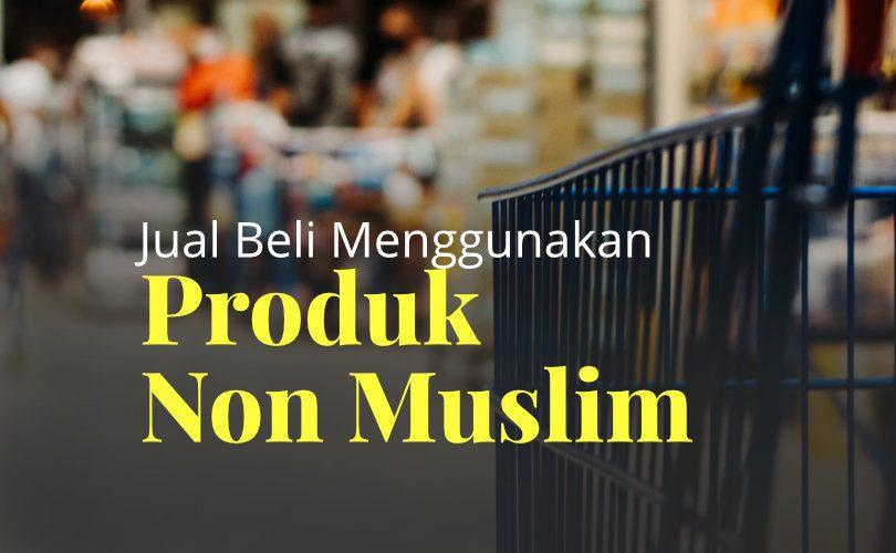 Hukum Berjual-Beli dan Menggunakan Produk Non-Muslim